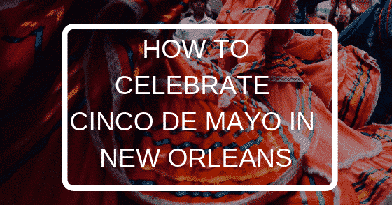 How to Celebrate Cinco De Mayo in New Orleans, Louisiana Bed and Breakfast Association