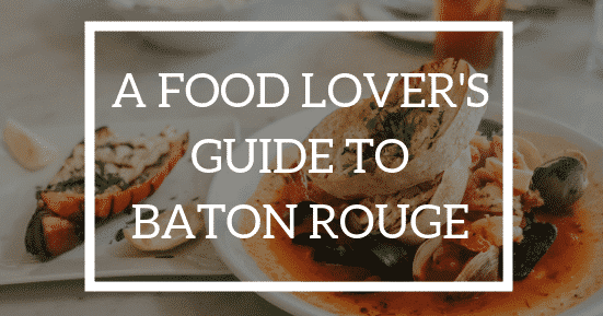 A Food Lover's Guide to Baton Rouge, Louisiana Bed and Breakfast Association