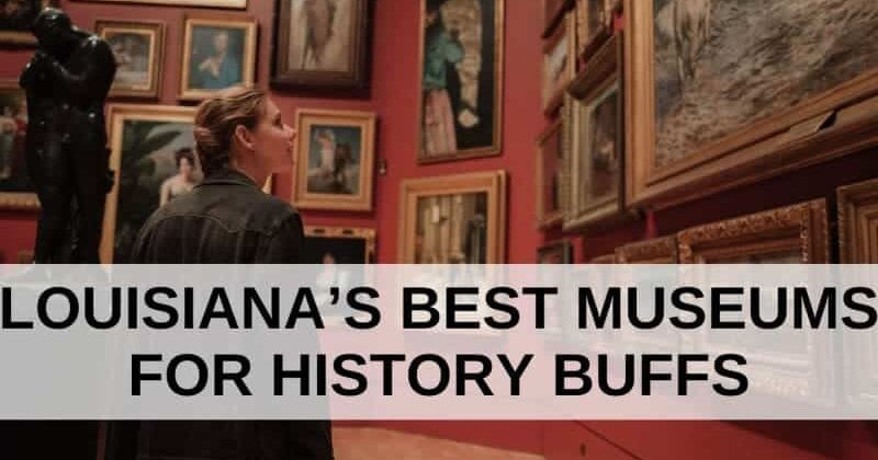 Louisiana's Best Museums For History Buffs, Louisiana Bed and Breakfast Association