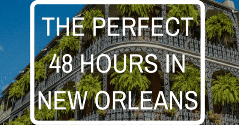 The Perfect 48 Hours in New Orleans, Louisiana Bed and Breakfast Association
